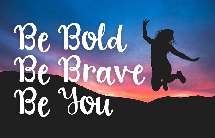 Be Bold Be Brave Be You - Inspirational